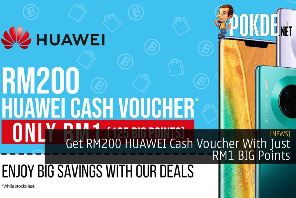 Get RM200 HUAWEI Cash Voucher With Just RM1 BIG Points 20