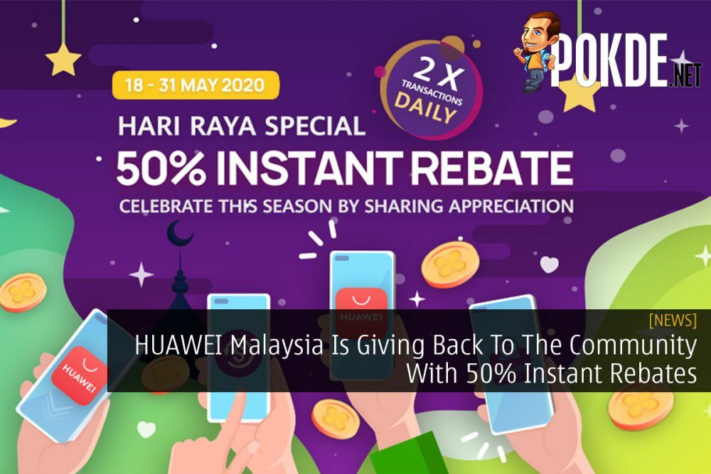 HUAWEI Malaysia Is Giving Back To The Community With 50% Instant Rebates 26