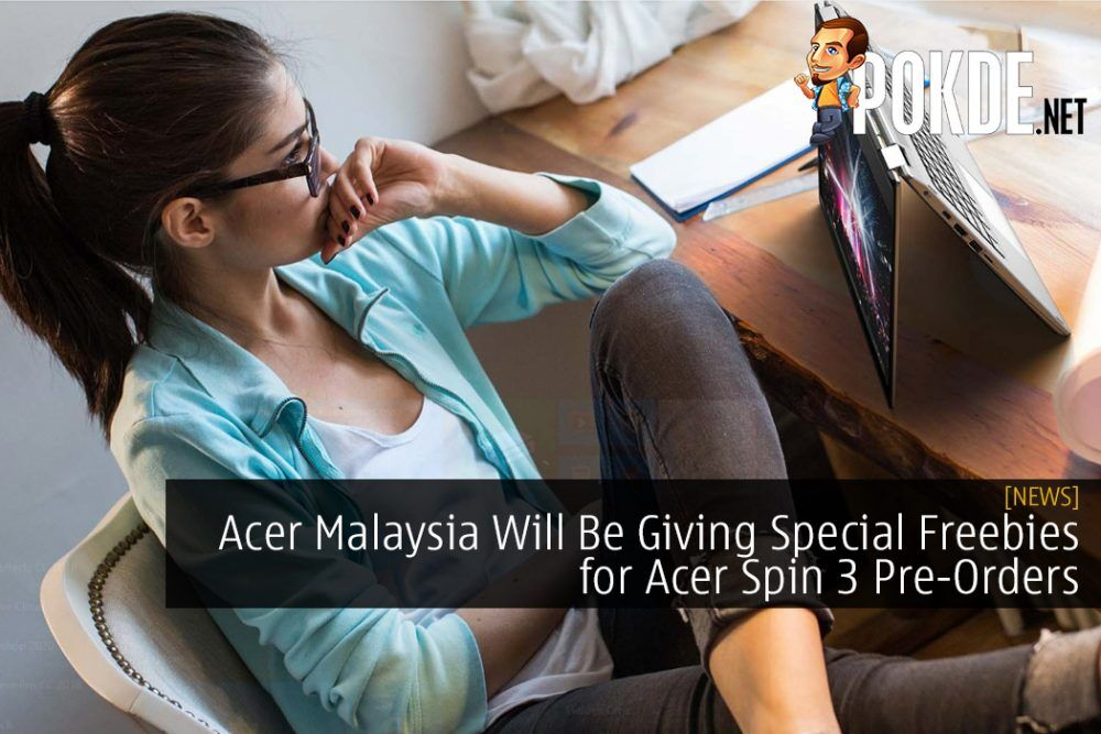Acer Malaysia Will Be Giving Special Freebies for Acer Spin 3 Pre-Orders