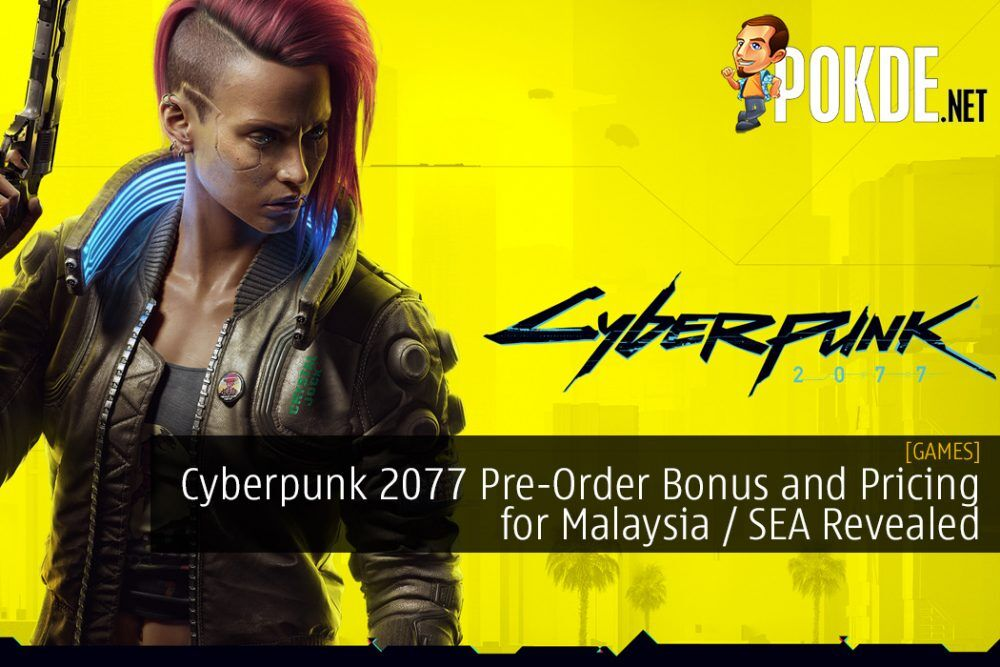 Cyberpunk 2077 Pre-Order Bonus and Pricing for Malaysia / Southeast Asia Revealed