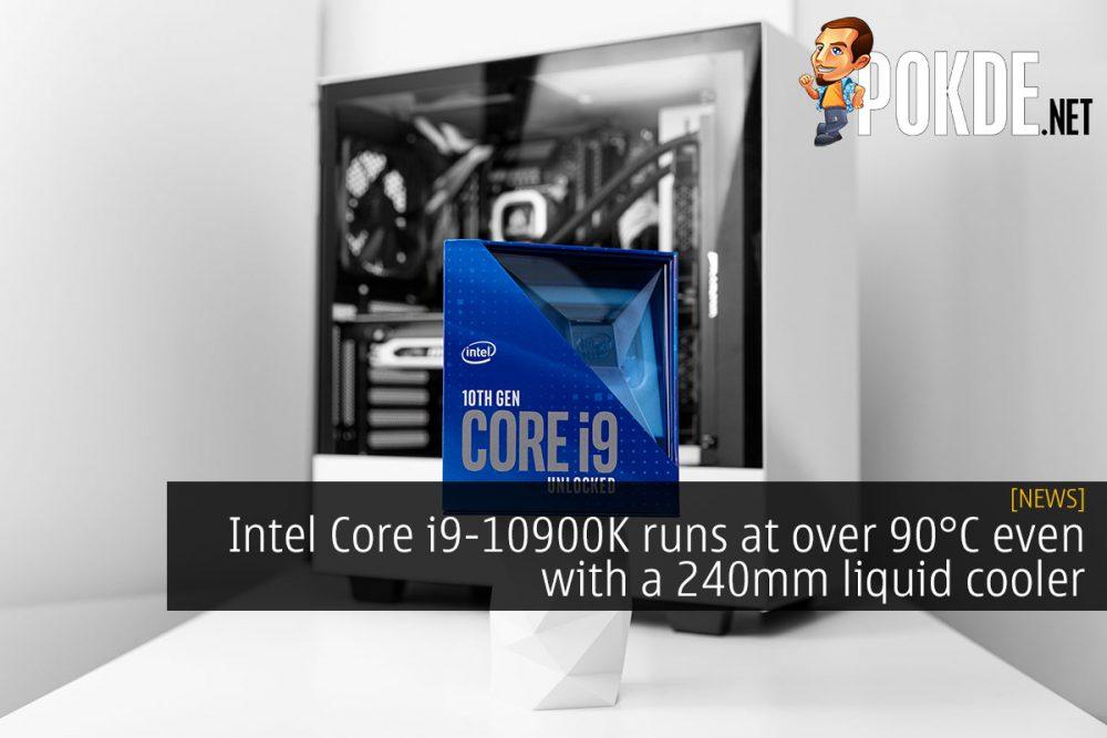 Intel Core i9-10900K runs at over 90°C even with a 240mm liquid cooler 20