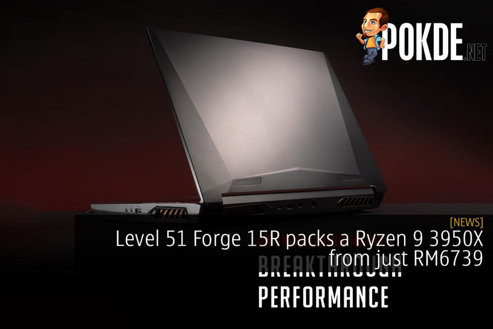 Level 51 Forge 15R packs a Ryzen 9 3950X from just RM6739 22