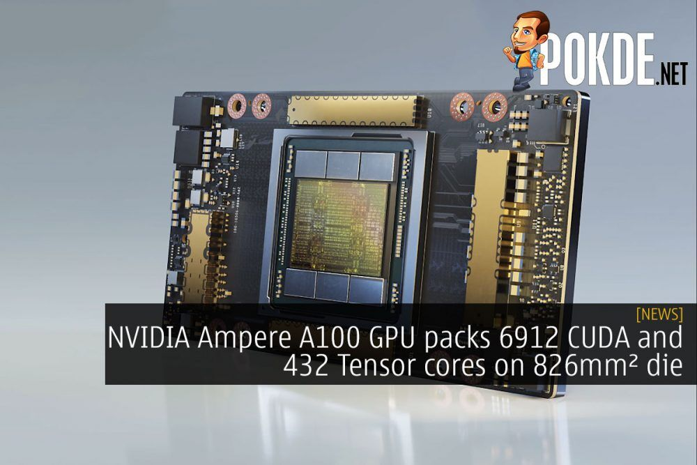 NVIDIA Ampere A100 GPU packs 6912 CUDA and 432 Tensor cores on 826mm² die 24