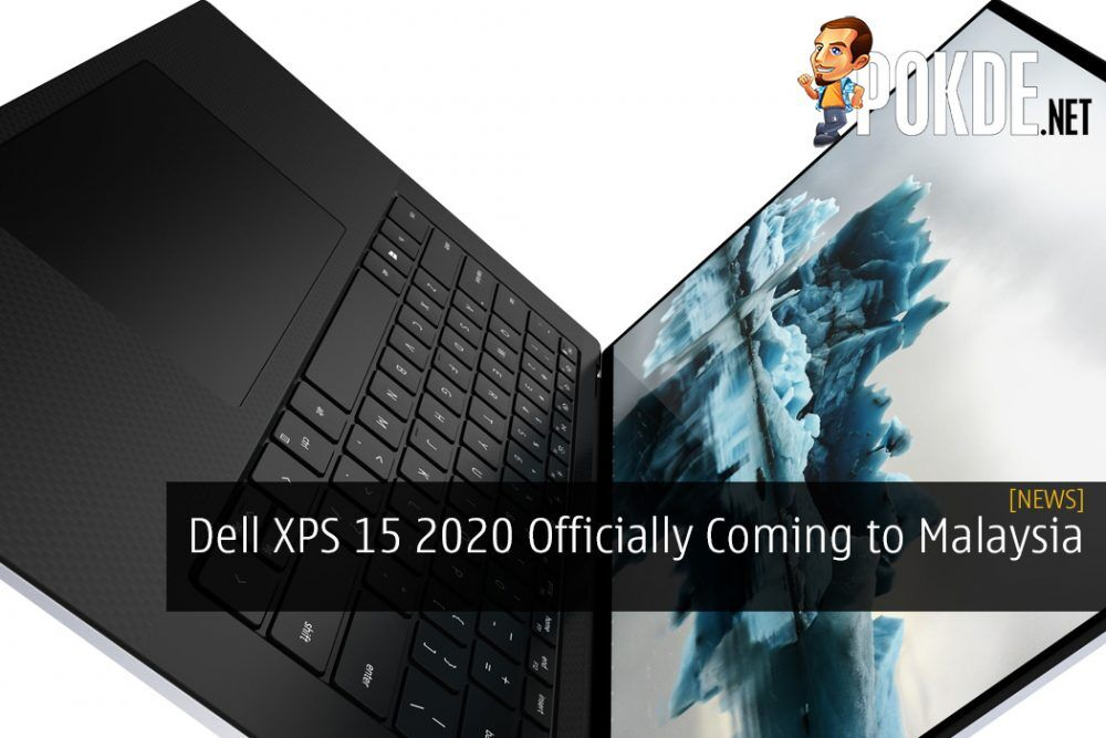 Dell XPS 15 2020 Officially Coming to Malaysia