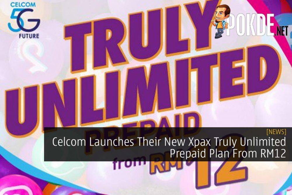 Celcom Launches Their New Xpax Truly Unlimited Prepaid Plan From RM12 18