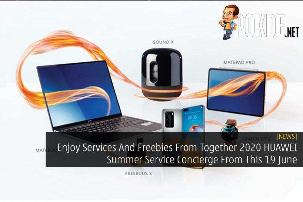 Enjoy Services And Freebies From Together 2020 HUAWEI Summer Service Concierge From This 19 June 15