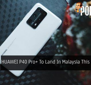HUAWEI P40 Pro+ To Land In Malaysia This 26 June 23