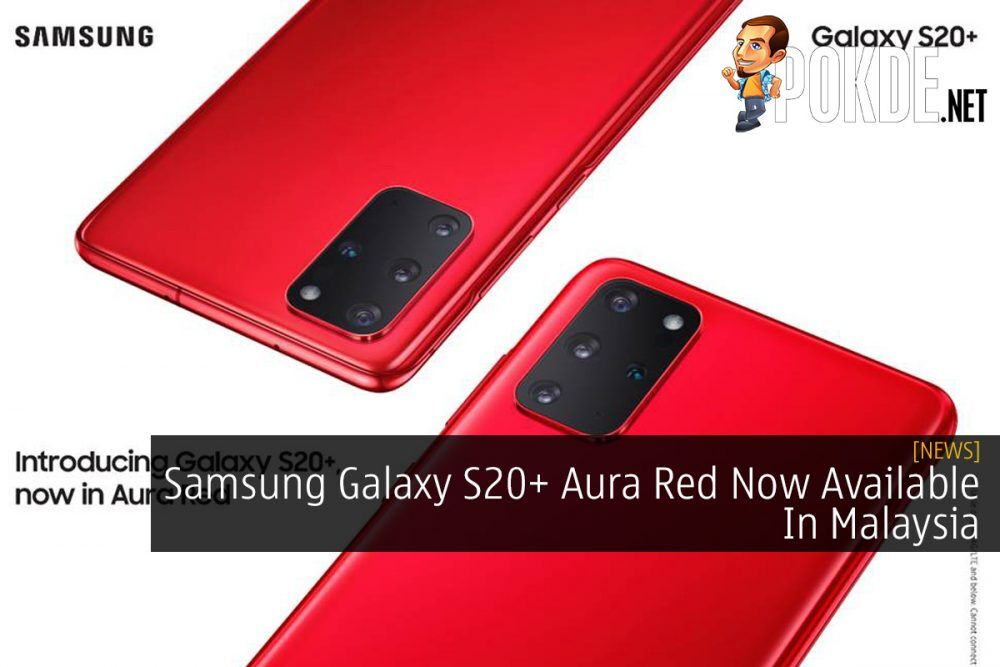 Samsung Galaxy S20+ Aura Red Now Available In Malaysia 20