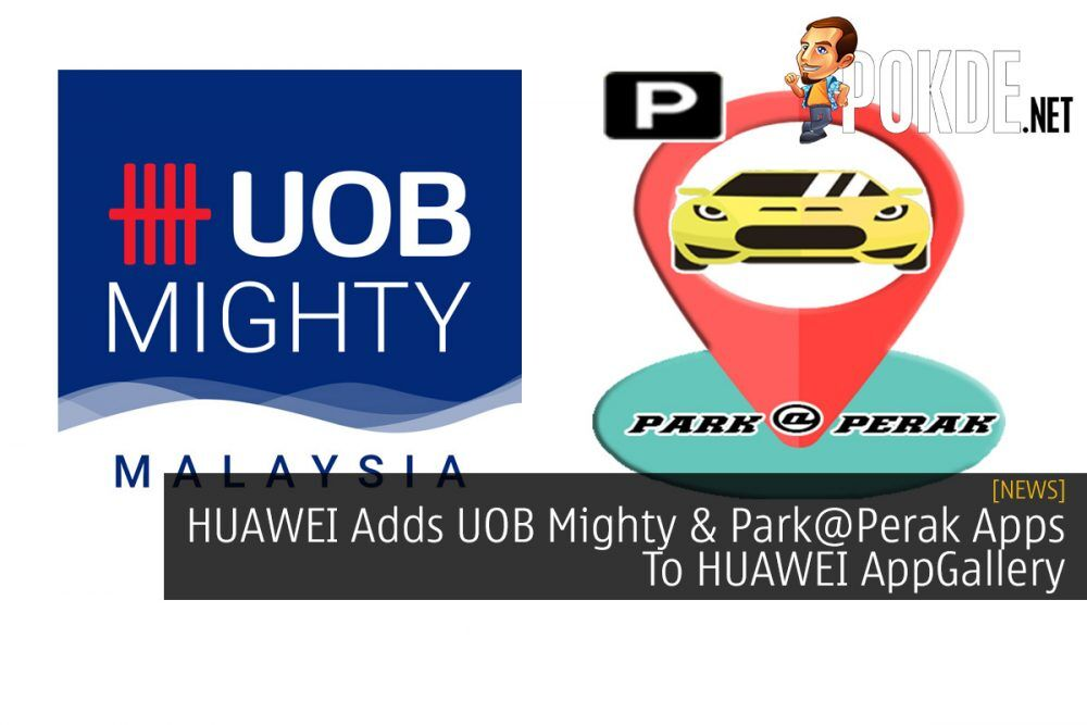 HUAWEI Adds UOB Mighty & Park@Perak Apps To HUAWEI AppGallery 21