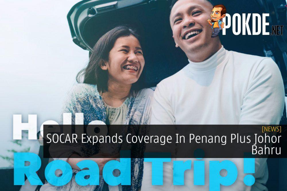 SOCAR Expands Coverage In Penang Plus Johor Bahru 24