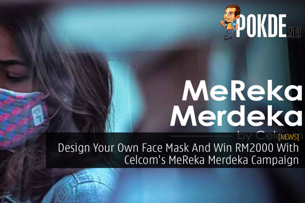 Design Your Own Face Mask And Win RM2000 With Celcom's MeReka Merdeka Campaign 25