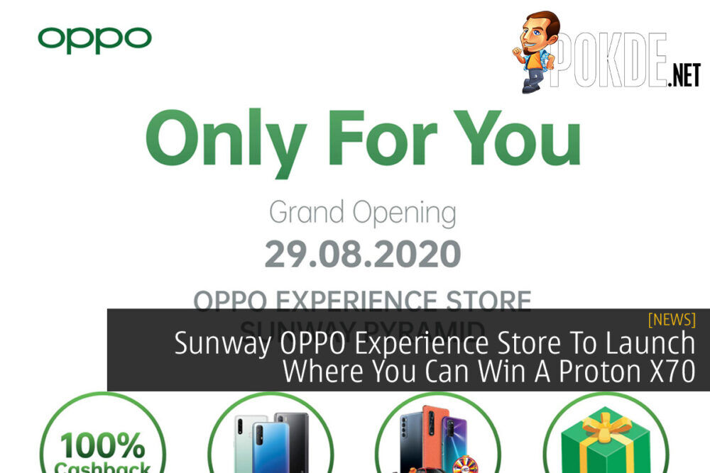 Sunway OPPO Experience Store To Launch Where You Can Win A Proton X70 27