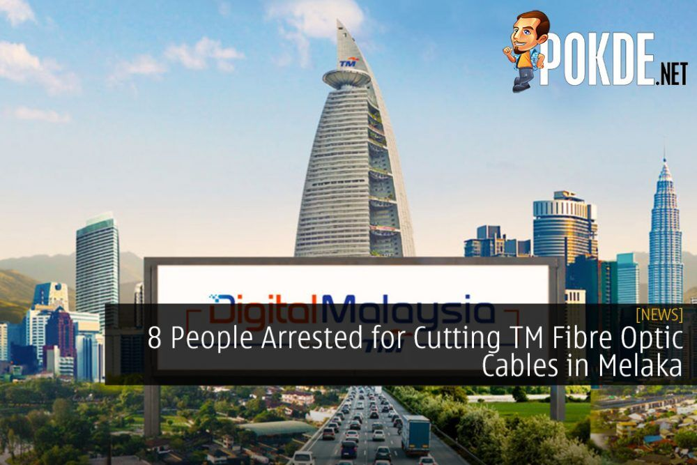 8 People Arrested for Cutting TM Fibre Optic Cables in Melaka - Half a Million Ringgit Loss