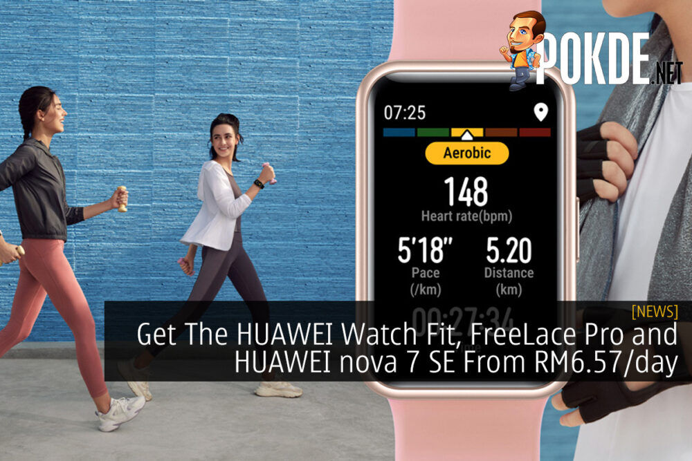 Get The HUAWEI Watch Fit, FreeLace Pro and HUAWEI nova 7 SE From RM6.57/day 18