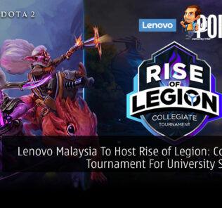Lenovo Malaysia To Host Rise of Legion: Collegiate Tournament For University Students 23