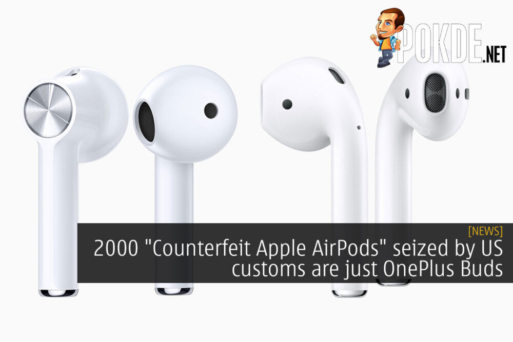 "2000 ""Counterfeit Apple AirPods"" seized by US customs are just OnePlus Buds 20"