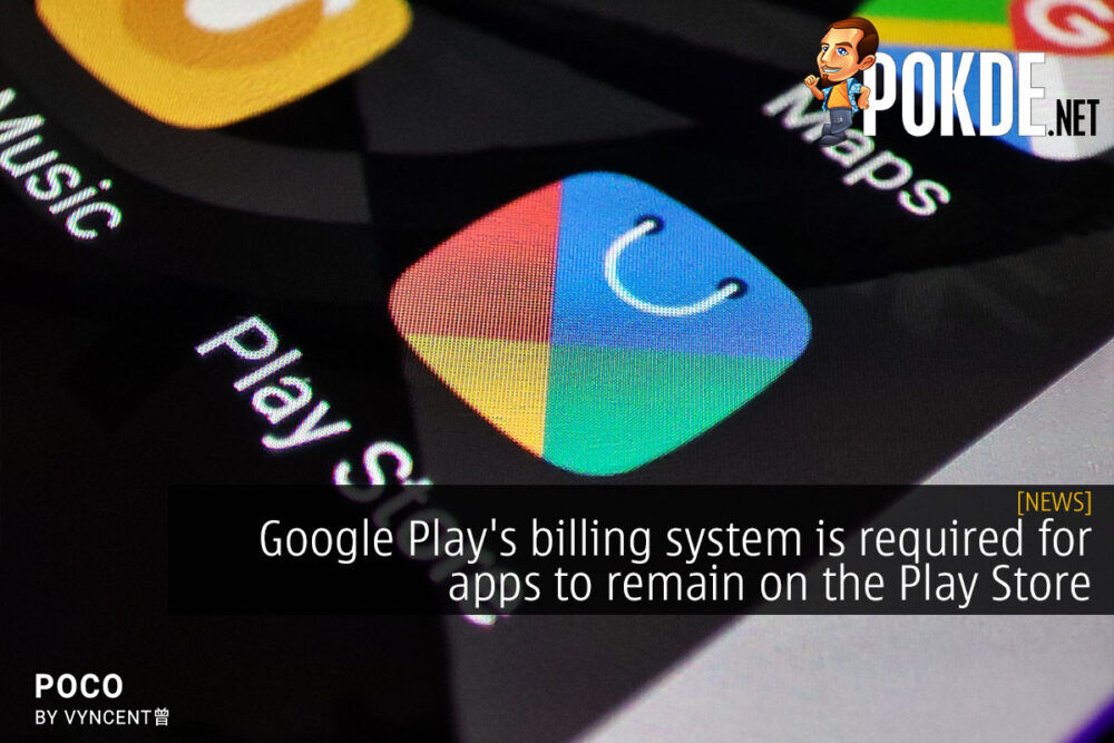 Google Play's billing system is required for apps to remain on the Play Store 21