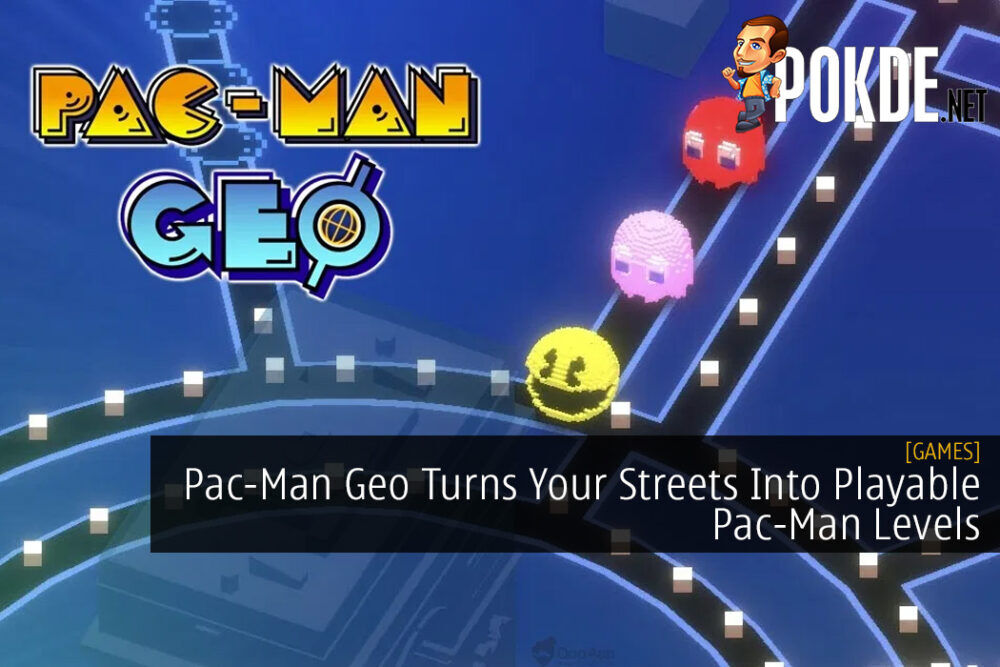 Pac-Man Geo Turns Your Streets Into Playable Pac-Man Levels
