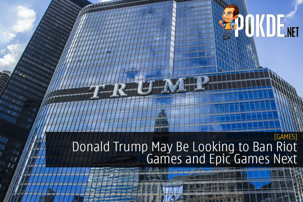 Donald Trump May Be Looking to Ban Riot Games and Epic Games Next 15