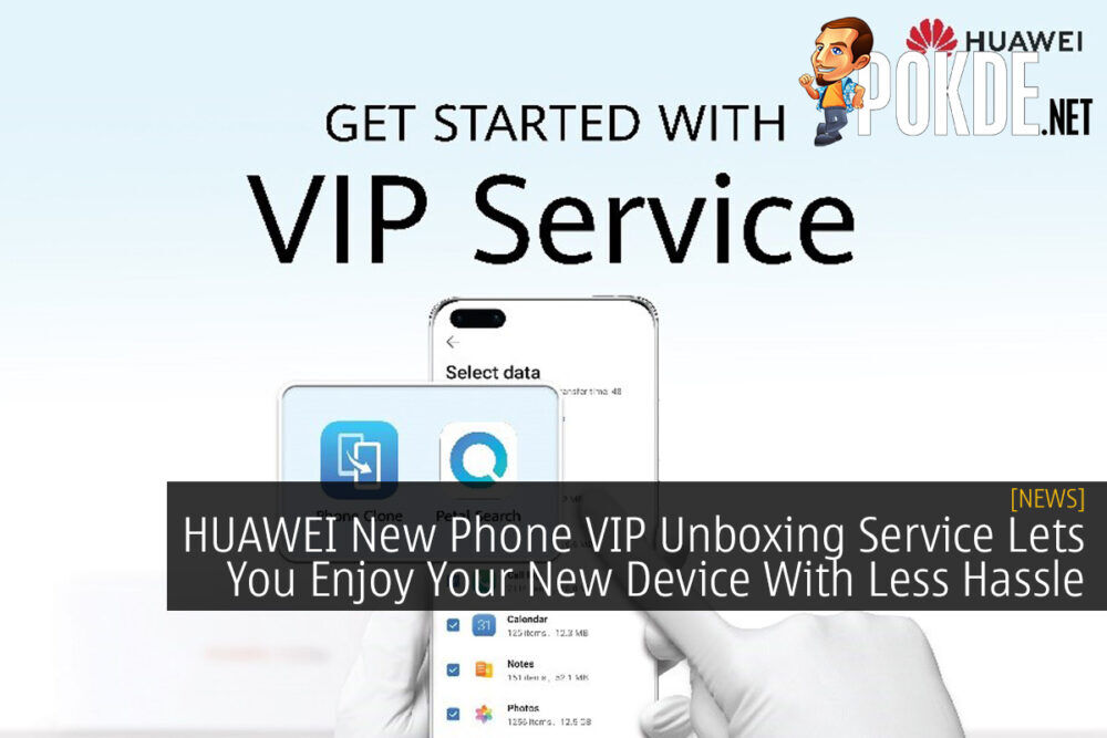 HUAWEI New Phone VIP Unboxing Service Lets You Enjoy Your New Device With Less Hassle 22