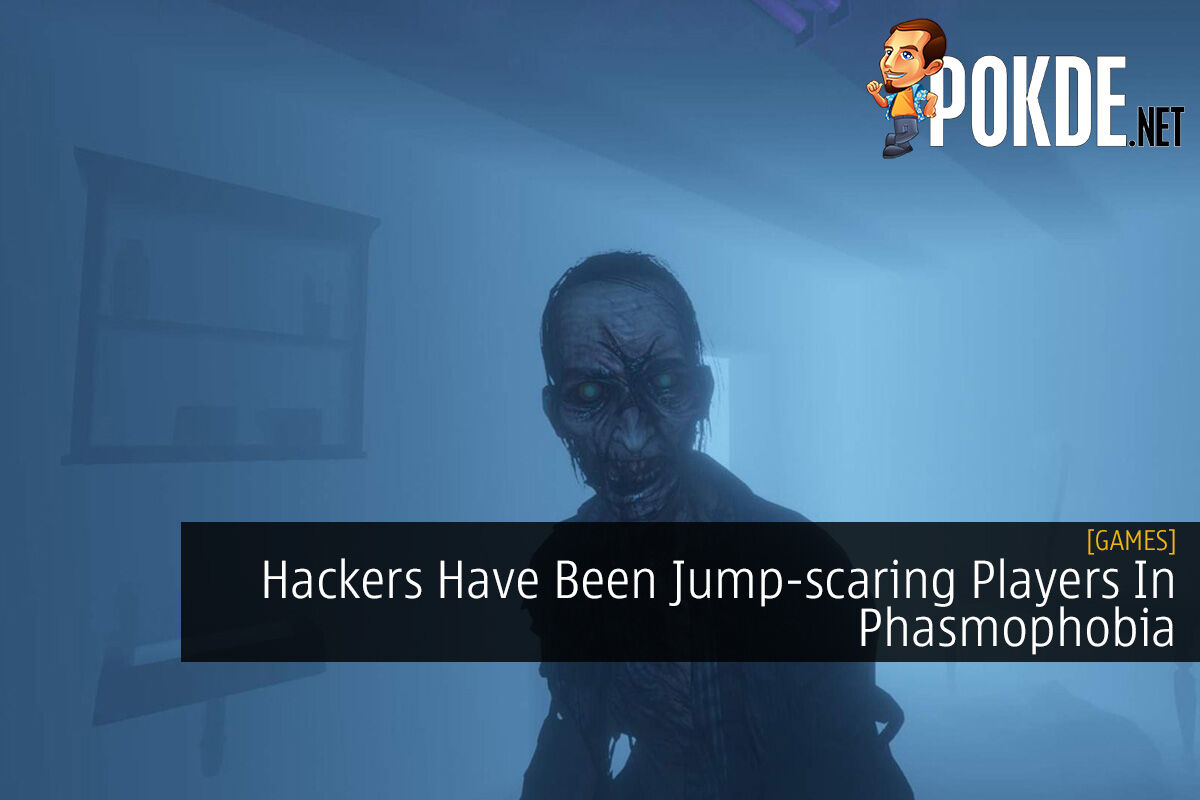 Hackers Have Been Jump Scaring Players In Phasmophobia Pokde Net