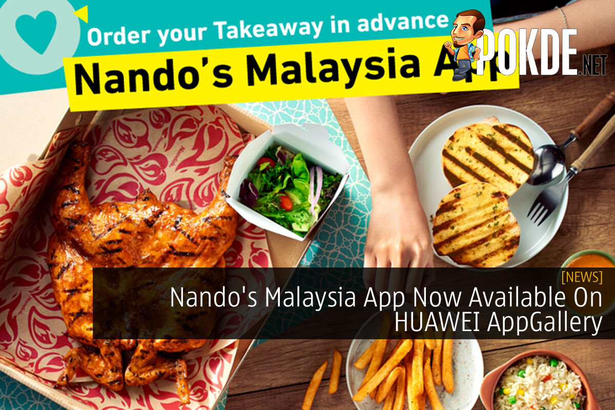 Nando's Malaysia App Now Available On HUAWEI AppGallery 5