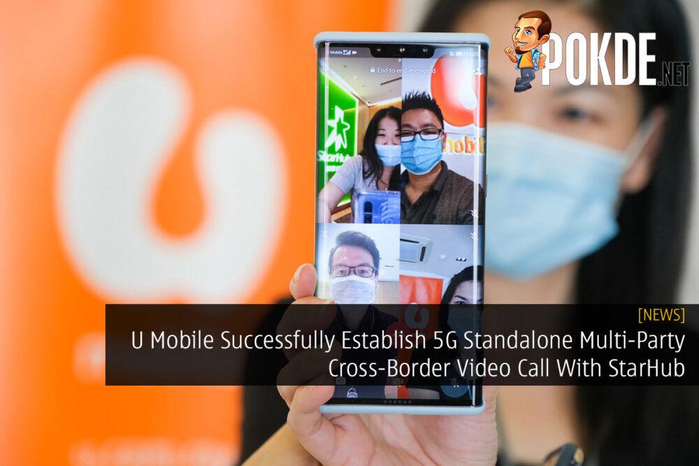 U Mobile Successfully Establish 5G Standalone Multi-Party Cross-Border Video Call With StarHub 21