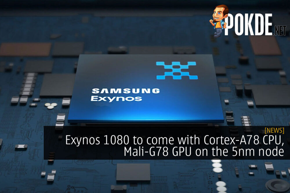 Exynos 1080 to come with Cortex-A78 CPU, Mali-G78 GPU on the 5nm node 25