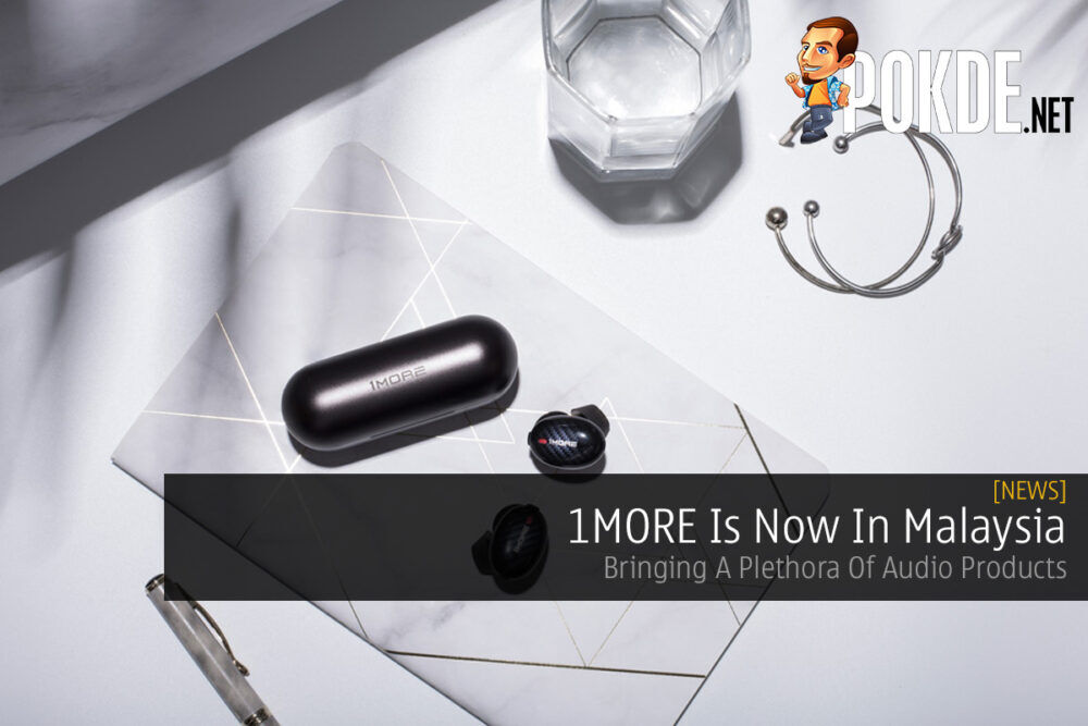 1MORE Is Now In Malaysia — Bringing A Plethora Of Audio Products 19