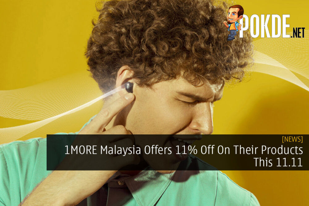 1MORE Malaysia Offers 11% Off On Their Products This 11.11 19