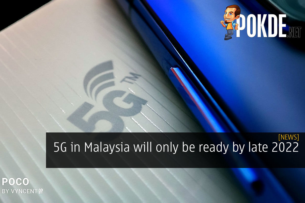 5G in Malaysia will only be ready by late 2022 3