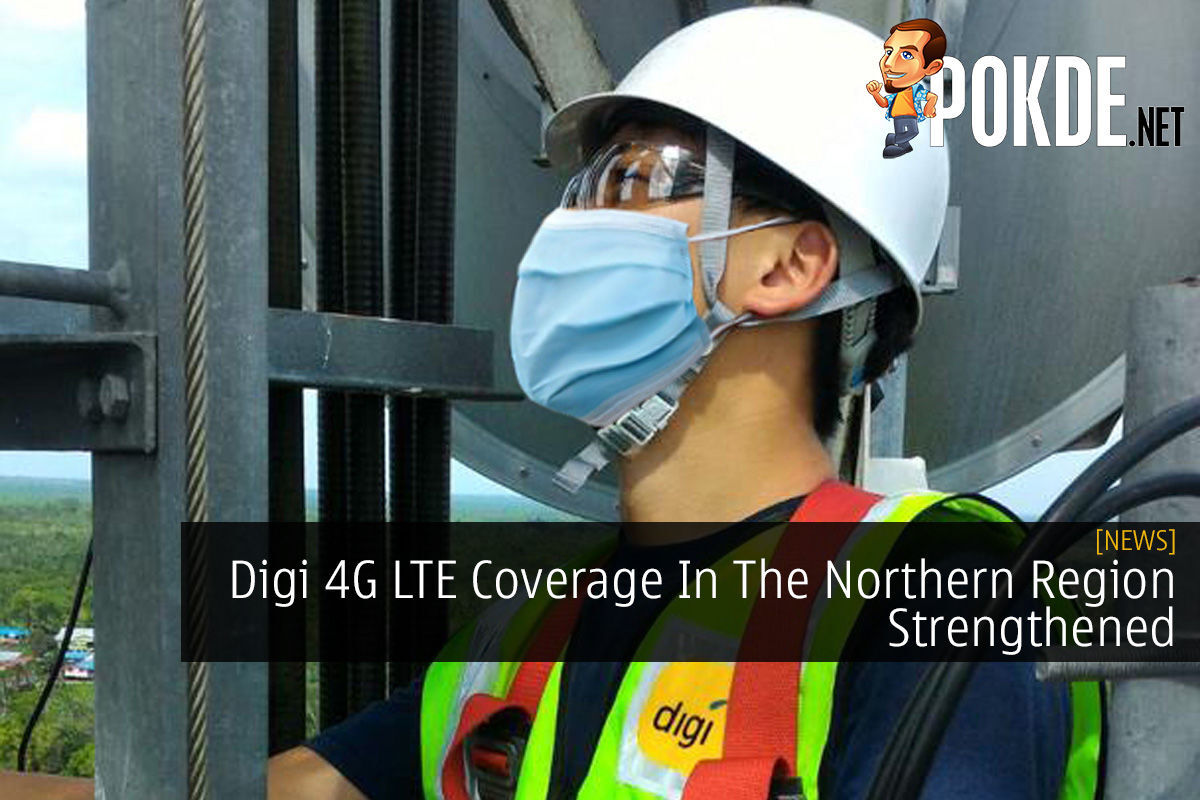Digi 4G LTE Coverage In The Northern Region Strengthened 3