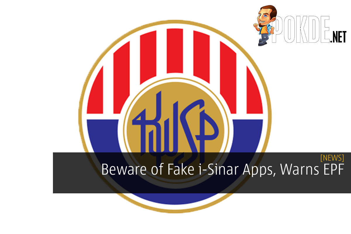Beware of Fake i-Sinar Apps, Warns EPF 6