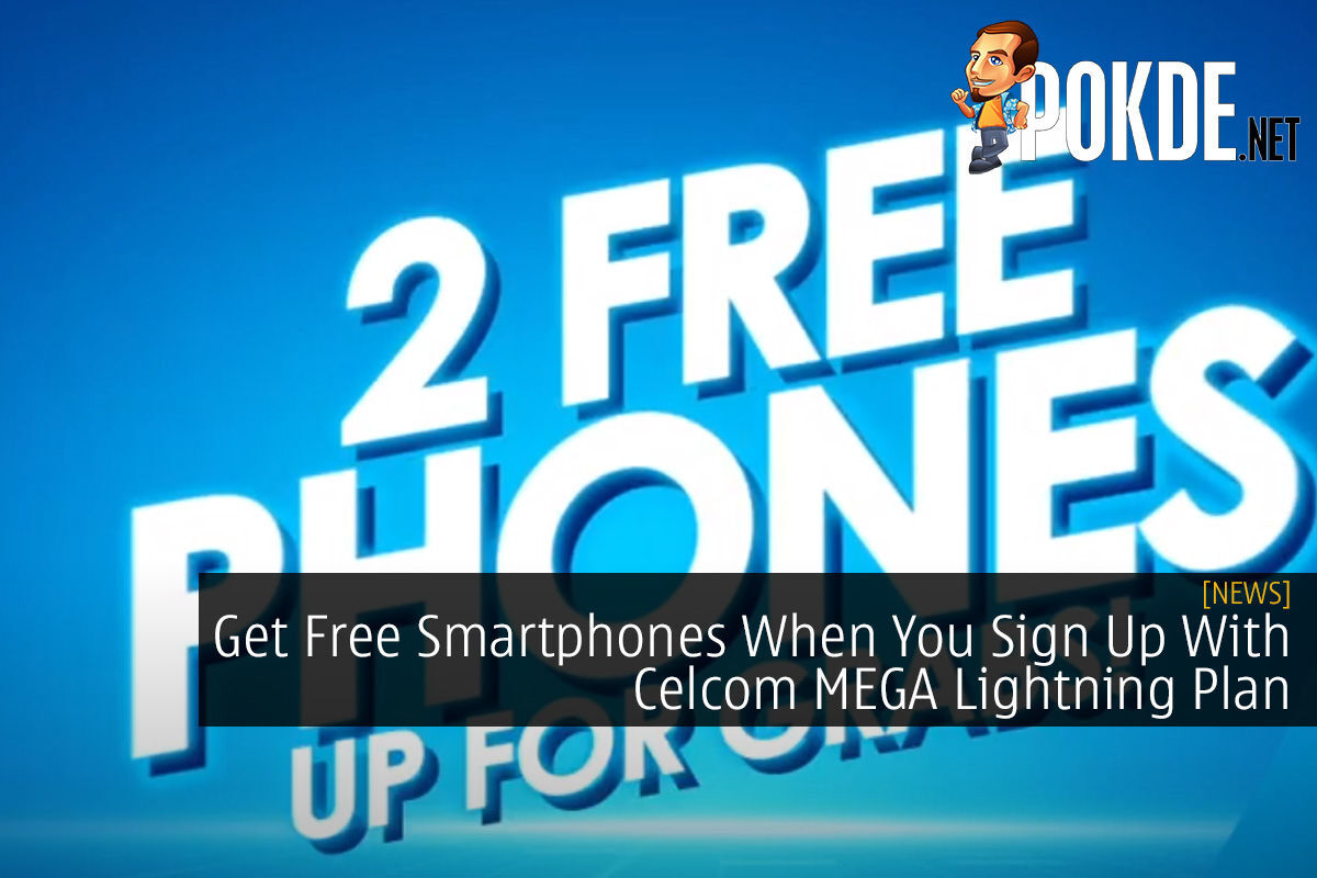 Get Free Smartphones When You Sign Up With Celcom MEGA Lightning Plan 4
