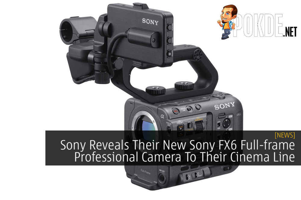 Sony Reveals Their New Sony FX6 Full-frame Professional Camera To Their Cinema Line 24