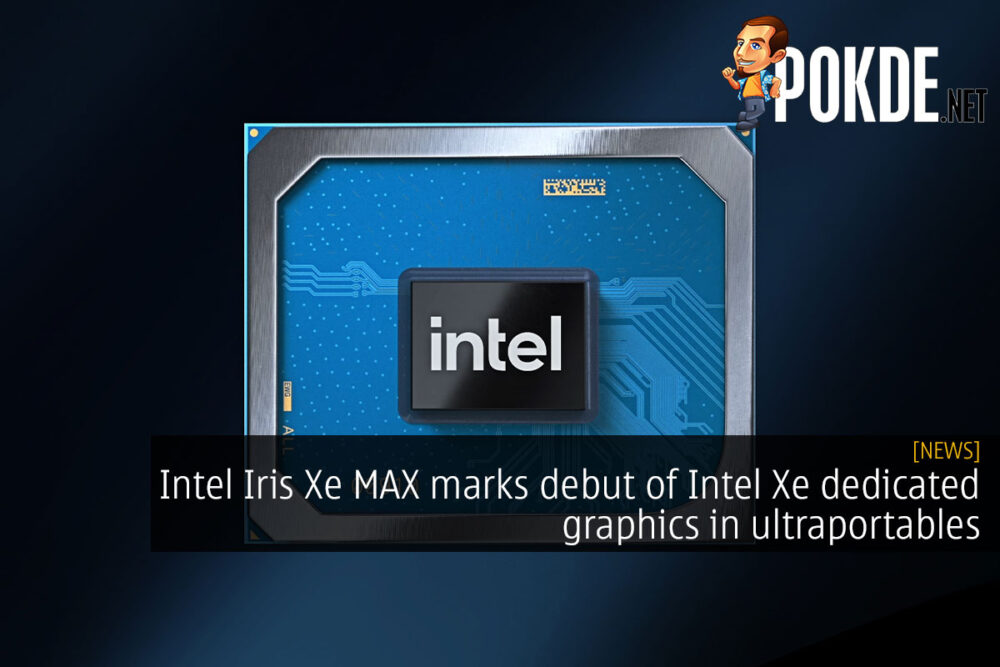 Intel Iris Xe MAX marks debut of Intel Xe dedicated graphics in ultraportables 20
