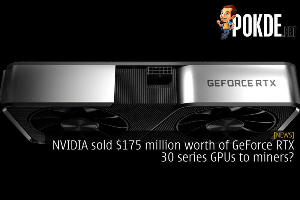 NVIDIA sold $175 million worth of GeForce RTX 30 series GPUs to miners? 27