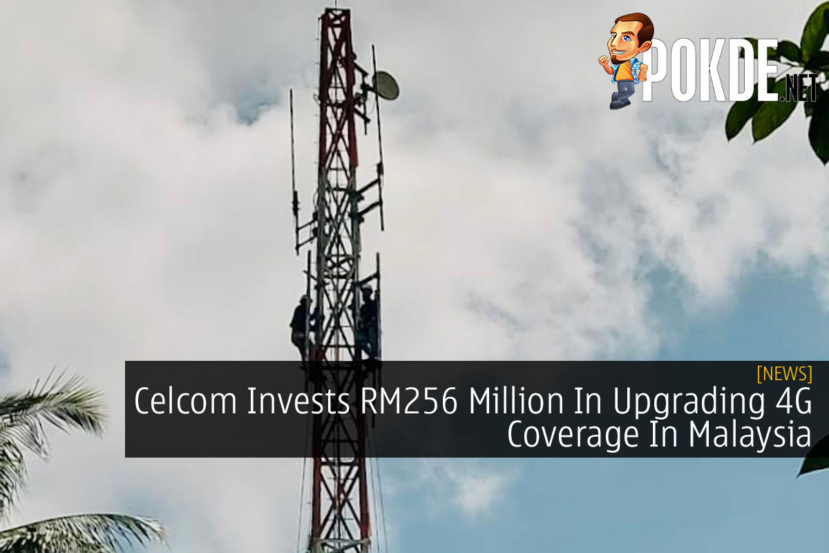 Celcom Invests RM256 Million In Upgrading 4G Coverage In Malaysia 4