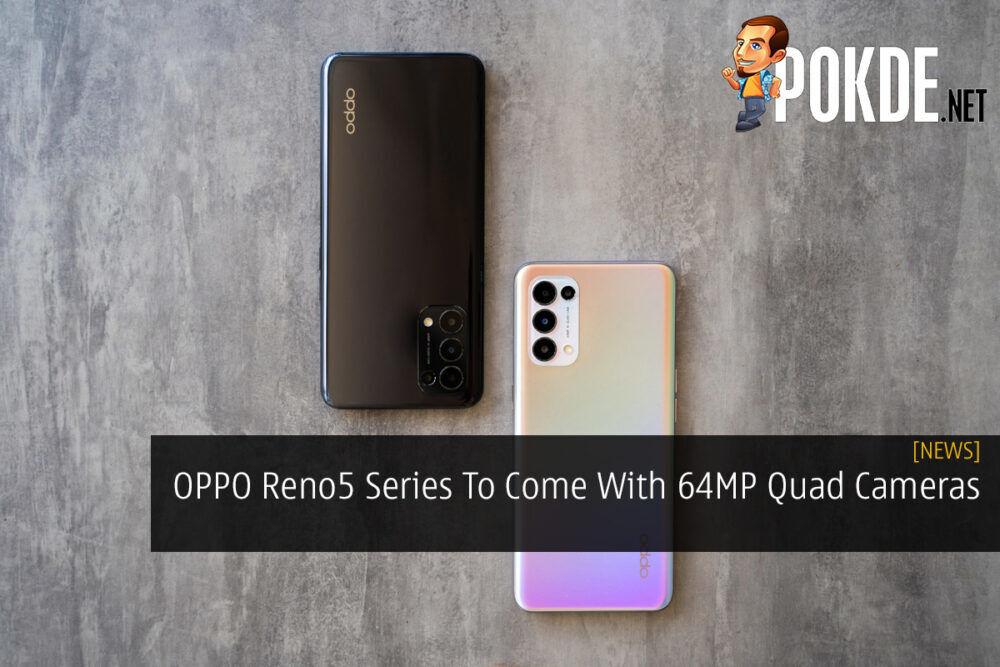 OPPO Reno5 Series To Come With 64MP Quad Cameras 19