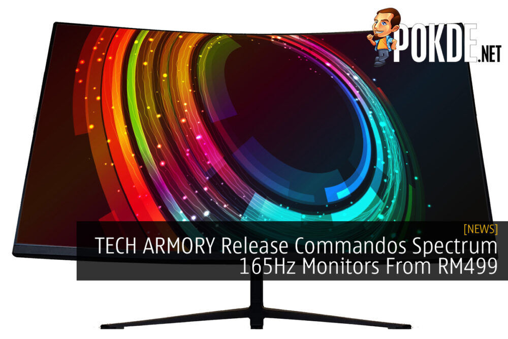 TECH ARMORY Release Commandos Spectrum 165Hz Monitors From RM499 22