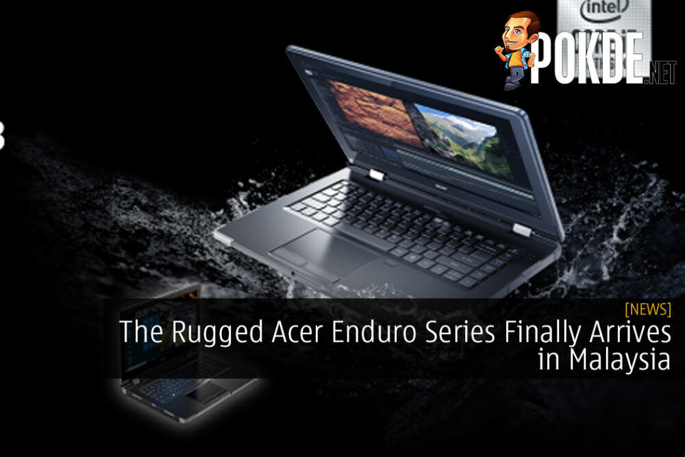 The Rugged Acer Enduro Series Finally Arrives in Malaysia