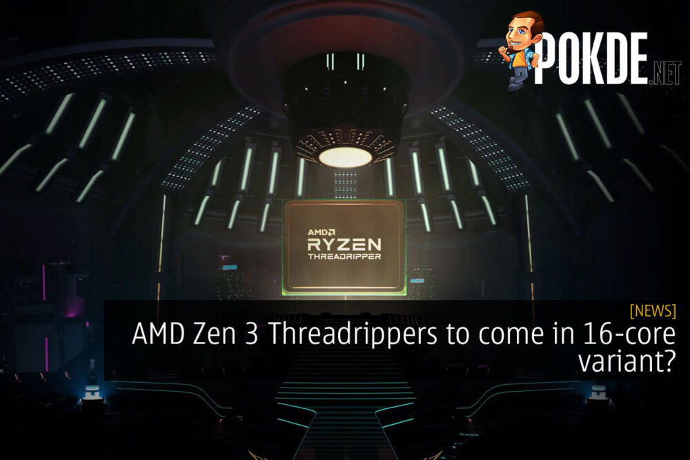 AMD Zen 3 Threadrippers to come in 16-core variant? 19