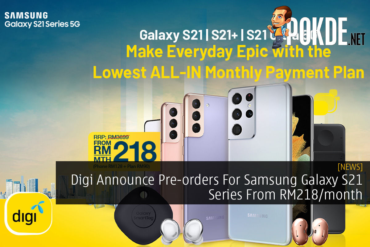 Digi Announce Pre-orders For Samsung Galaxy S21 Series From RM218/month 3