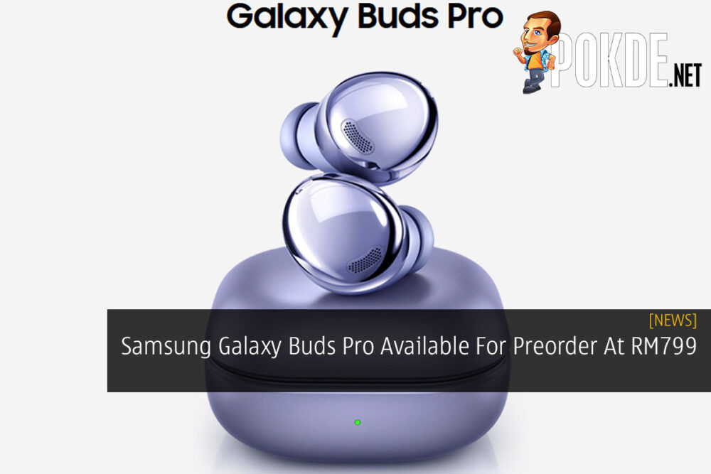 Samsung Galaxy Buds Pro Available For Preorder At RM799 19