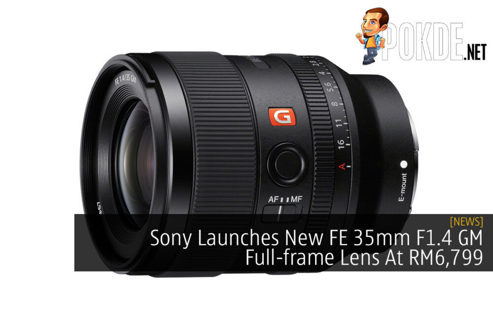Sony Launches New FE 35mm F1.4 GM Full-frame Lens At RM6,799 24