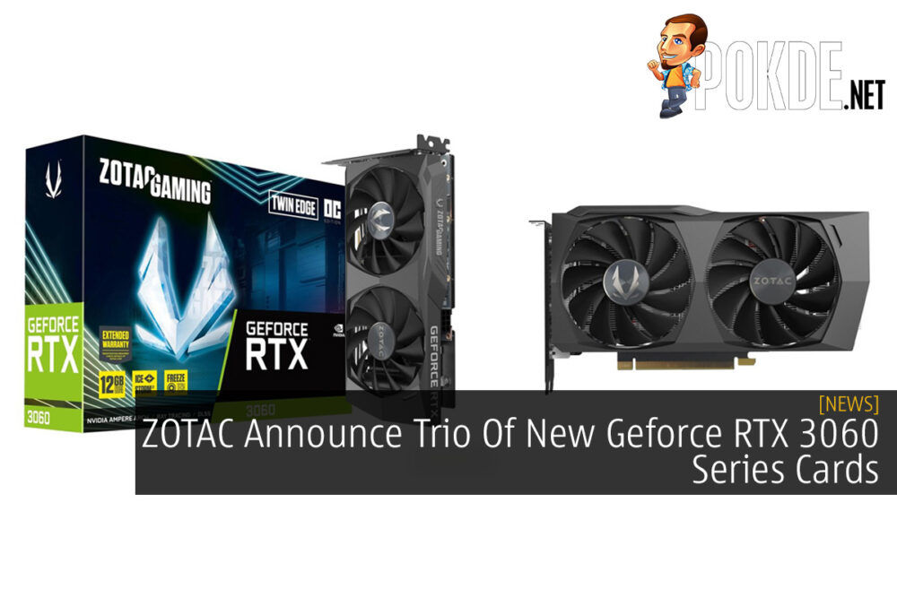 ZOTAC Announce Trio Of New Geforce RTX 3060 Series Cards 24