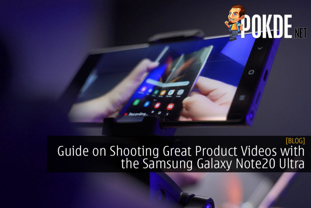 Guide on Shooting Great Product Videos with the Samsung Galaxy Note20 Ultra