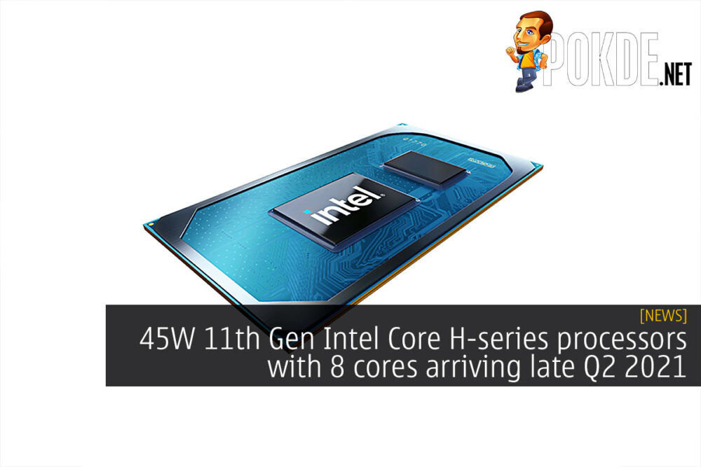 45W 11th Gen Intel Core H-series processors with 8 cores arriving late Q2 2021 19
