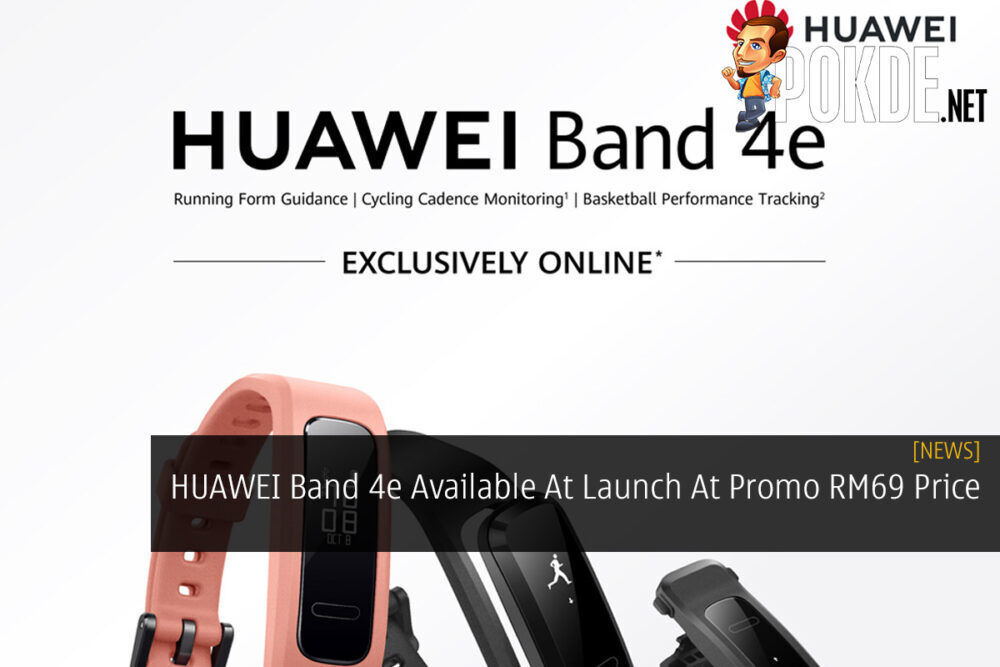 HUAWEI Band 4e Available At Launch At Promo RM69 Price 25