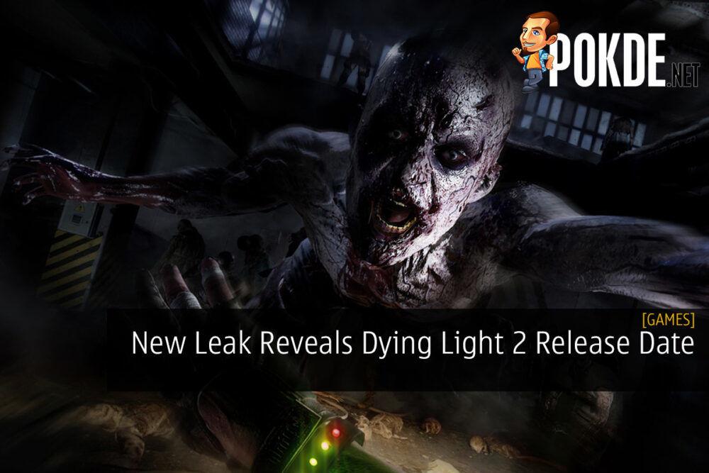 New Leak Reveals Dying Light 2 Release Date 22